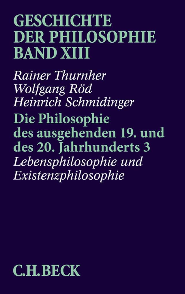 Geschichte der Philosophie Bd. 13: Die Philosophie des ausgehenden 19. und des 20. Jahrhunderts 3: Lebensphilosophie und Existenzphilosophie als eBook