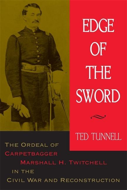 Edge of the Sword: The Ordeal of Carpetbagger Marshall H. Twitchell in the Civil War and Reconstruction als Taschenbuch