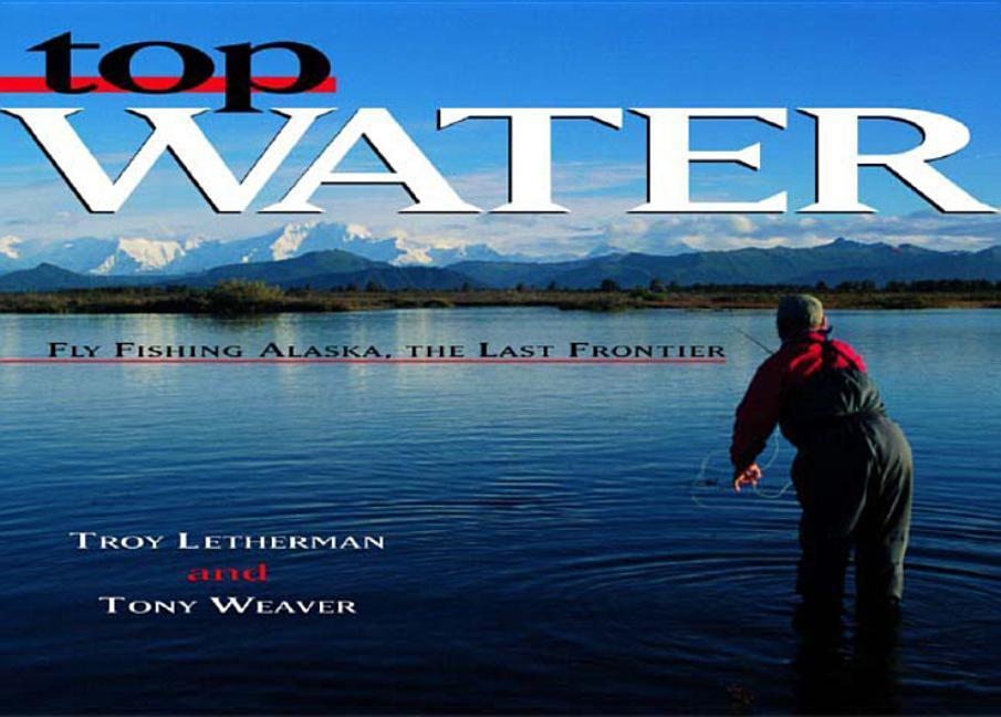 Top Water: Fly Fishing Alaska, the Last Frontier als Buch
