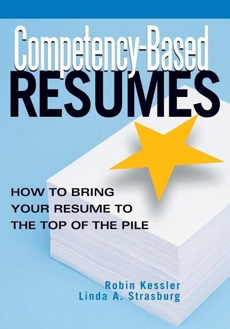 Competency-Based Resumes: How to Bring Your Resume to the Top of the Pile als Taschenbuch