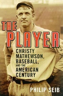 The Player: Christy Mathewson, Baseball, and the American Century als Taschenbuch