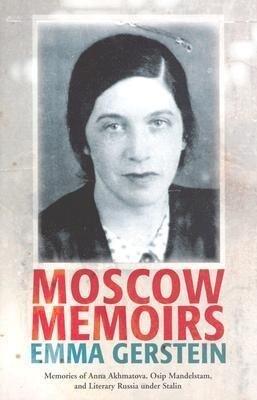 Moscow Memoirs: Memories of Anna Akhmatova, Osip Mandelstam, and Literary Russia Under Stalin als Buch
