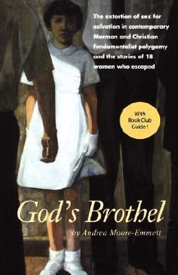 God's Brothel: The Extortion of Sex for Salvation in Contemporary Mormon and Christian Fundamentalist Polygamy and the Stories of 18 als Taschenbuch