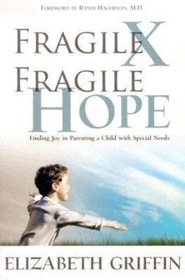 Fragile X, Fragile Hope: Finding Joy in Parenting a Special Needs Child als Taschenbuch
