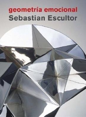 Sebastian Escultor: Geometría Emocional als Buch