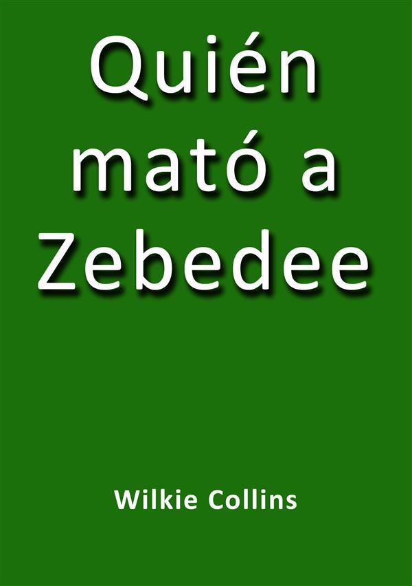 Quién mató a Zebedee als eBook von Wilkie Collins, Wilkie Collins, Wilkie Collins - Wilkie Collins