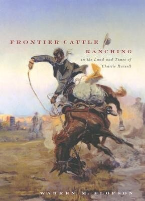 Frontier Cattle Ranching in the Land and Times of Charlie Russell als Buch