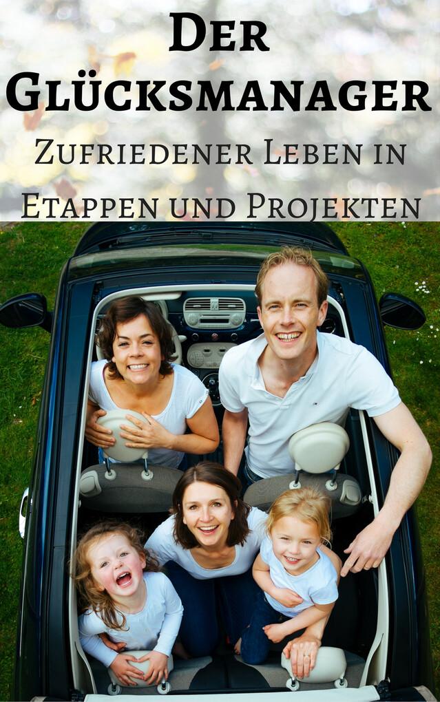 Der Glücksmanager - Zufriedener leben in Etappen und Projekten als eBook