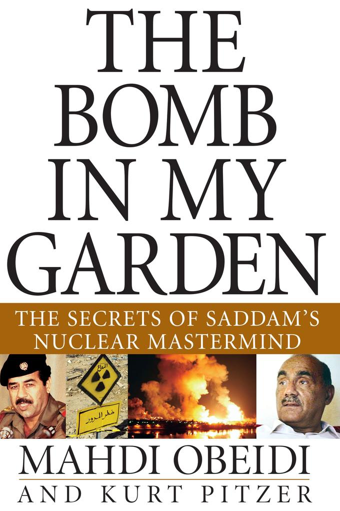 The Bomb in My Garden: The Secrets of Saddam's Nuclear MasterMind als Buch