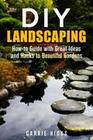 DIY Landscaping: How-to Guide with Great Ideas and Hacks to Beautiful Gardens (Low-Maintenance Garden)