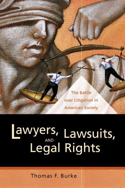 Lawyers, Lawsuits, and Legal Rights: The Battle Over Litigation in American Society als Taschenbuch