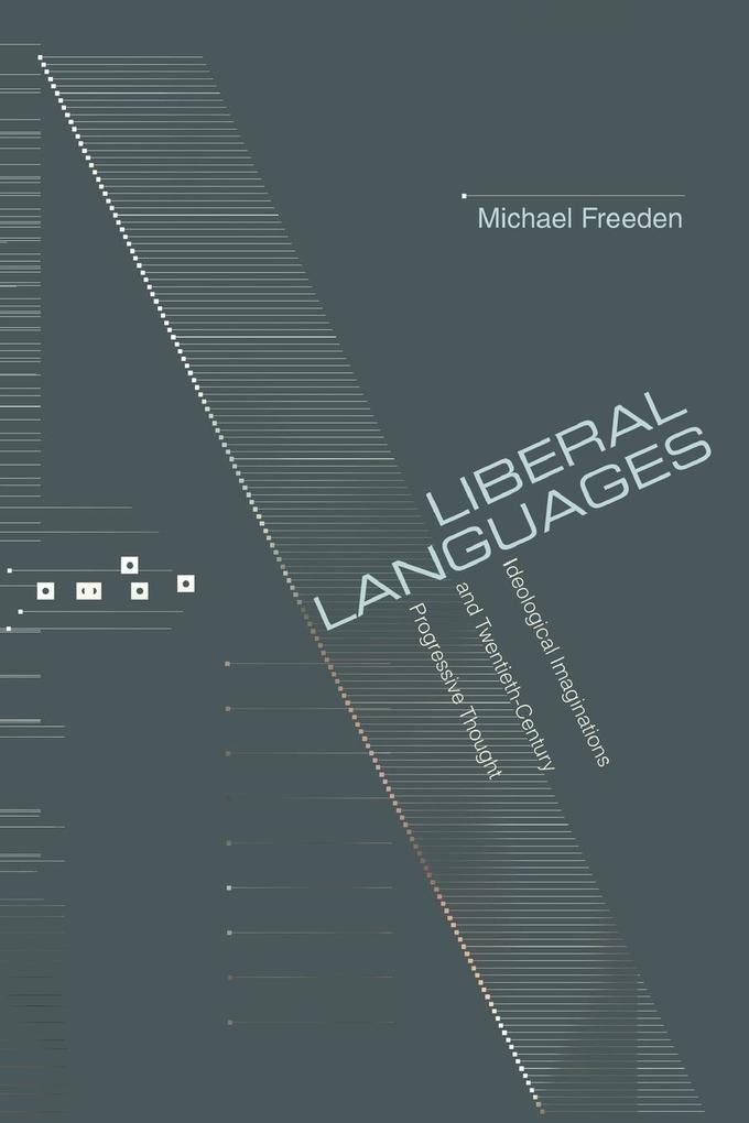 Liberal Languages: Ideological Imaginations and Twentieth-Century Progressive Thought als Buch