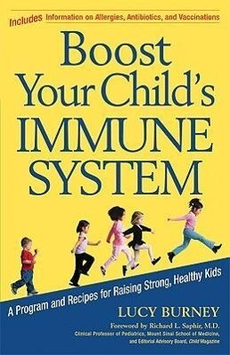 Boost Your Child's Immune System: A Program and Recipes for Raising Strong, Healthy Kids als Taschenbuch