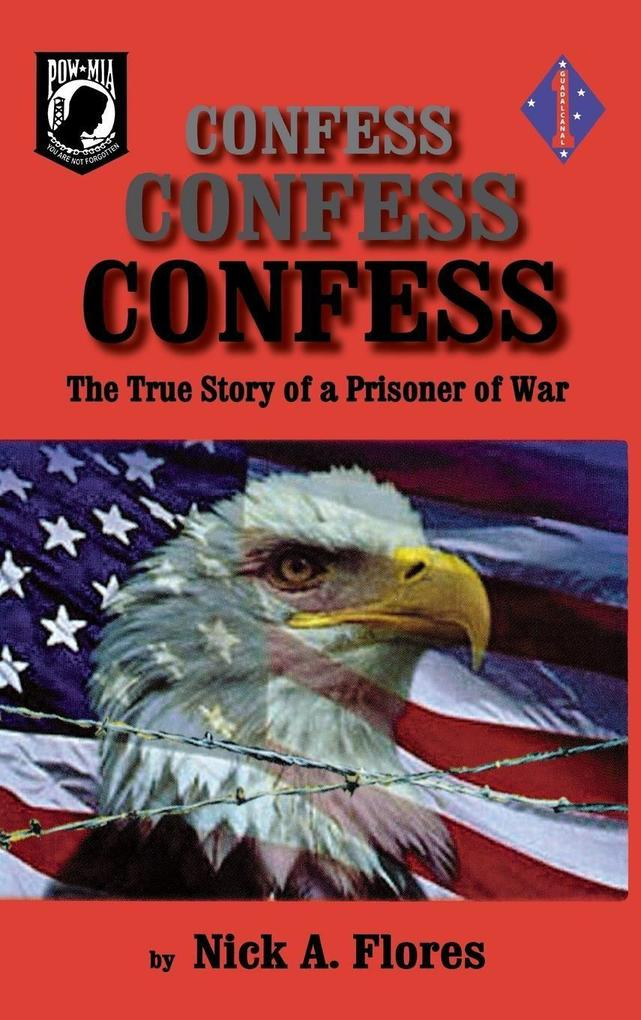 Confess, Confess, Confess: The True Story of a Prisoner of War als Buch