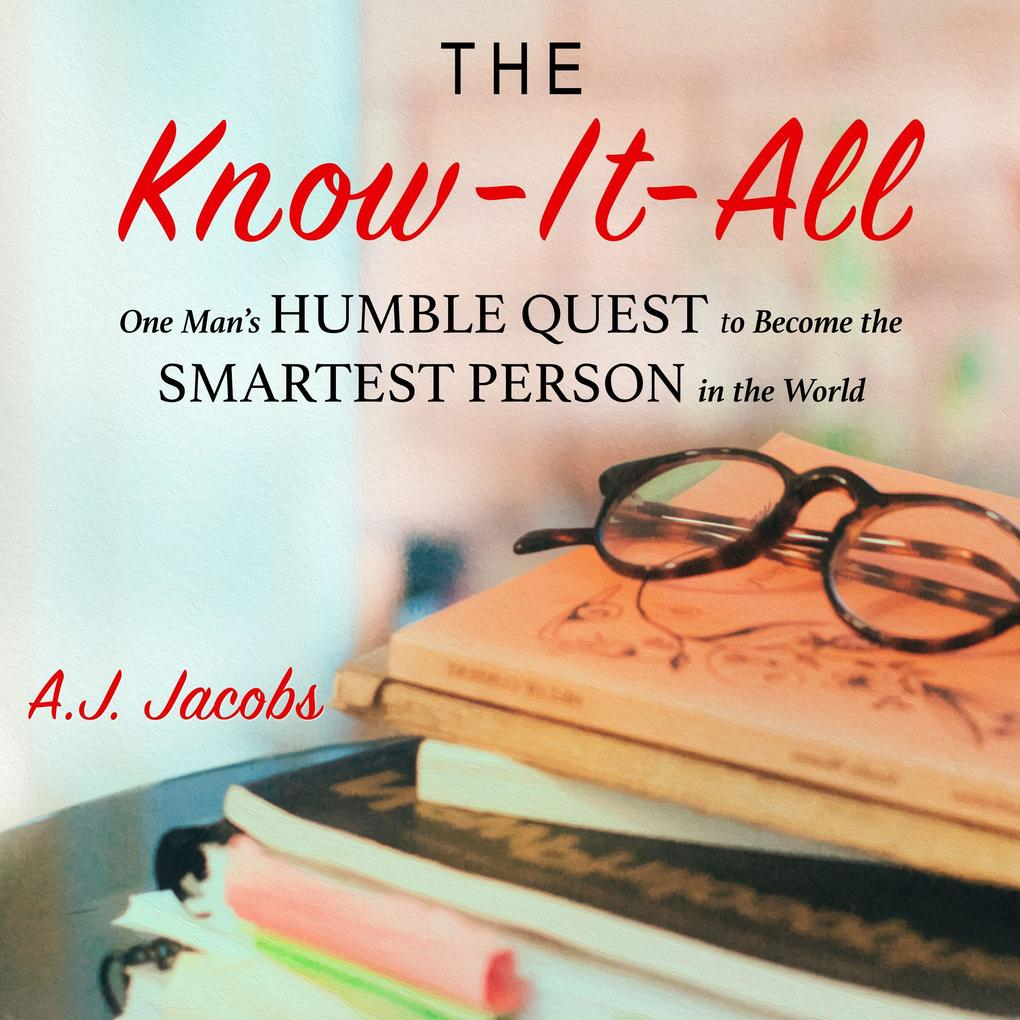 The Know-It-All: One Man's Humble Quest to Become the Smartest Person in the World (Unabridged Edition) als Hörbuch