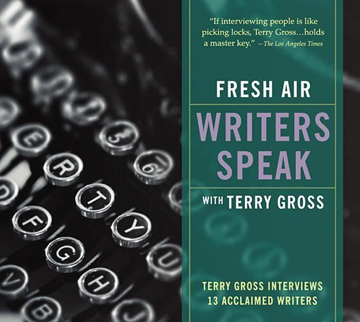 Fresh Air: Writers Speak: Terry Gross Interviews 13 Acclaimed Writers als Hörbuch
