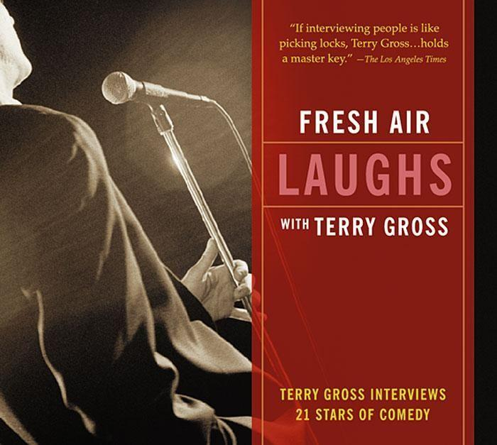 Fresh Air: Laughs: Terry Gross Interviews 21 Stars of Comedy als Hörbuch