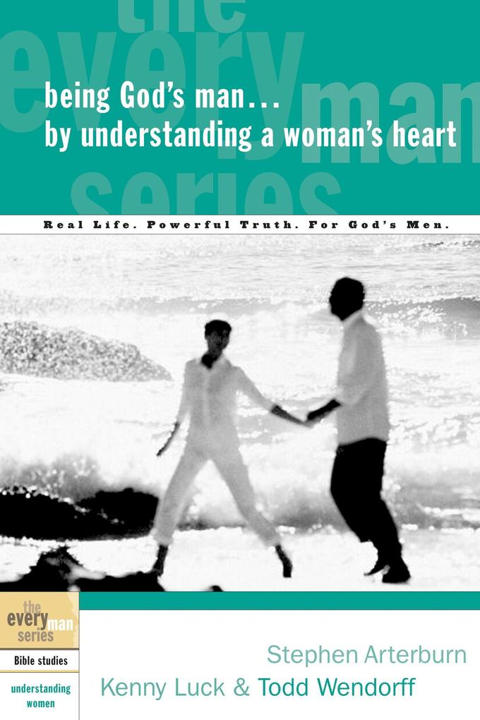 Being God's Man by Understanding a Woman's Heart: Real Life. Powerful Truth. for God's Men als Taschenbuch