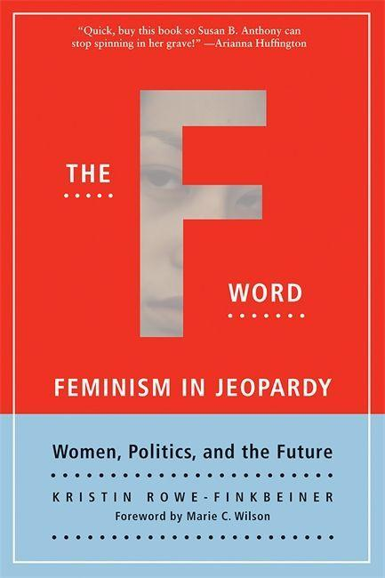 The F-Word: Feminism in Jeopardy; Women, Politics, and the Future als Taschenbuch