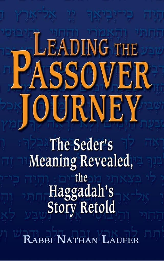 Leading the Passover Journey: The Seder's Meaning Revealed, the Haggadah's Story Retold als Buch