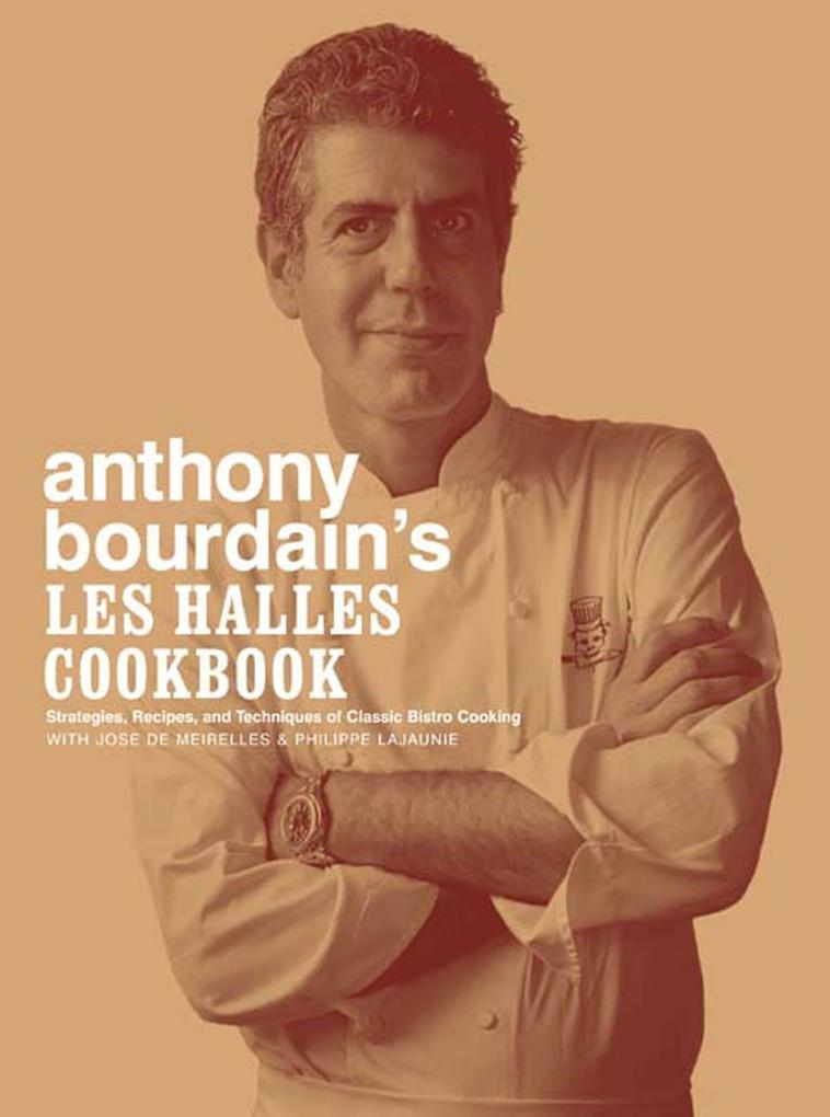 Anthony Bourdain's Les Halles Cookbook: Strategies, Recipes, and Techniques of Classic Bistro Cooking als Buch