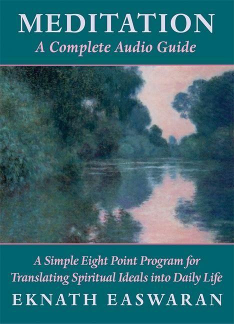 Meditation: A Complete Audio Guide: A Simple Eight Point Program for Translating Spiritual Ideals Into Daily Life als Hörbuch