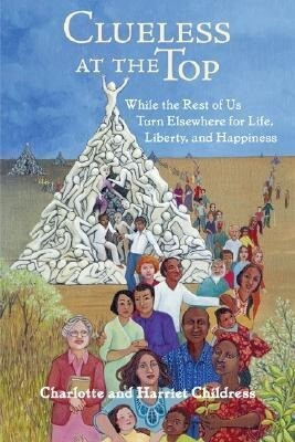 Clueless at the Top: While the Rest of Us Turn Elsewhere for Life, Liberty, and Happiness als Taschenbuch