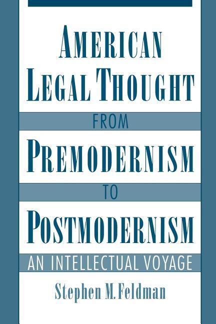 American Legal Thought from Premodernism to Postmodernism: An Intellectual Voyage als Buch