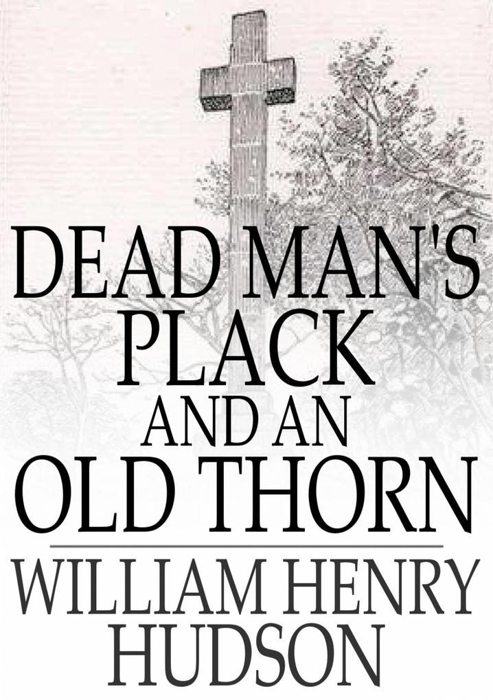 Dead Man´s Plack and An Old Thorn als eBook von William Henry Hudson