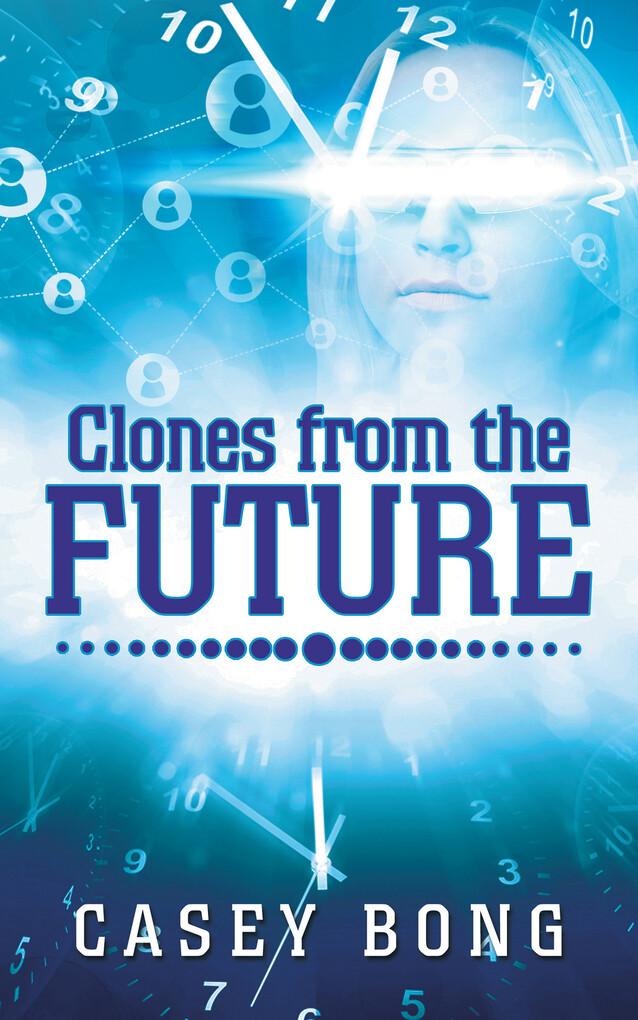 Clones from the Future als eBook von Casey Bong