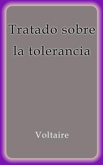 Tratado sobre la tolerancia als eBook von Voltaire, Voltaire, Voltaire - Voltaire