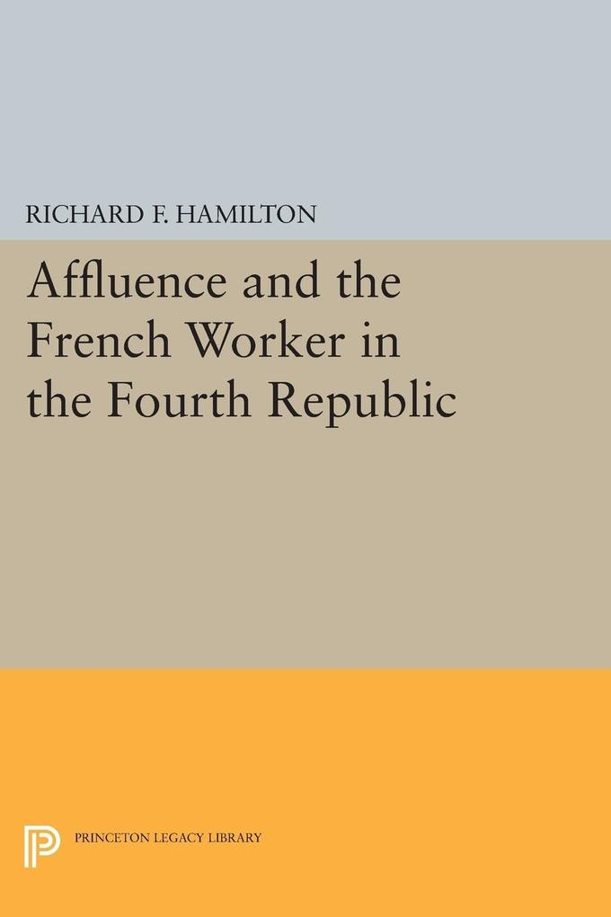 Affluence and the French Worker in the Fourth Republic als Taschenbuch