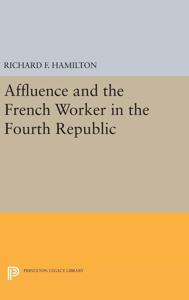 Affluence and the French Worker in the Fourth Republic als Buch (gebunden)