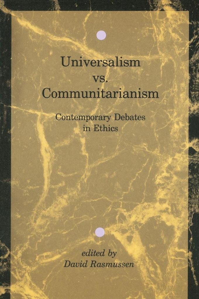 Universalism vs. Communitarianism: Contemporary Debates in Ethics als Buch