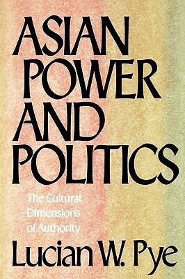 Asian Power and Politics: The Cultural Dimensions of Authority als Buch