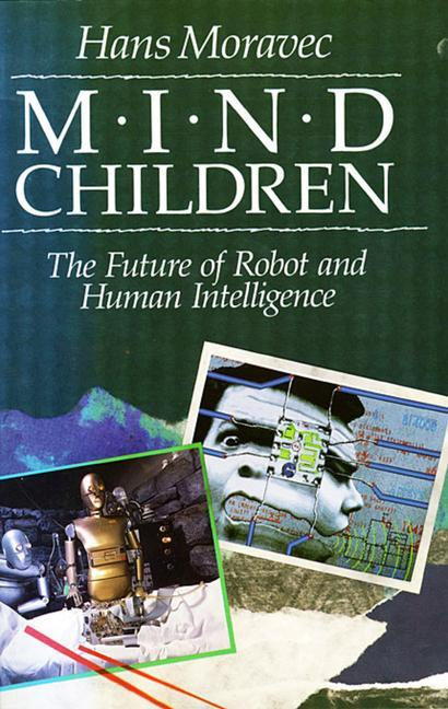 Mind Children: The Future of Robot and Human Intelligence als Buch