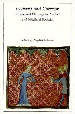 Consent and Coercion to Sex and Marriage in Ancient and Medieval Societies als Buch
