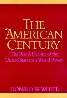 The American Century: The Rise and Decline of the United States as a World Power als Buch