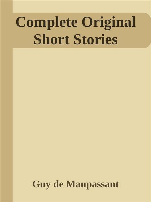 Complete Original Short Stories als eBook von Guy de Maupassant, Guy de Maupassant - Guy de Maupassant