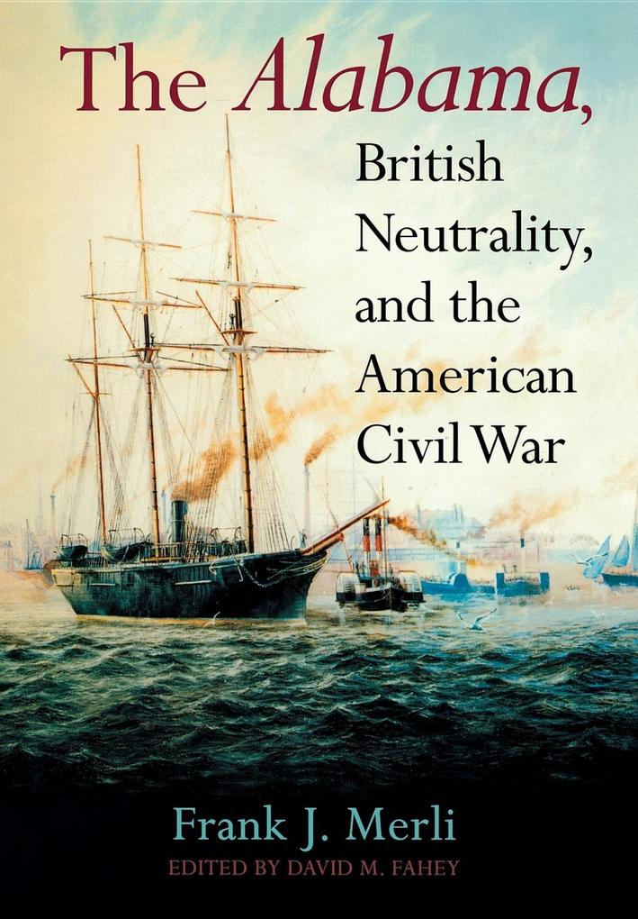 The Alabama, British Neutrality, and the American Civil War als Buch