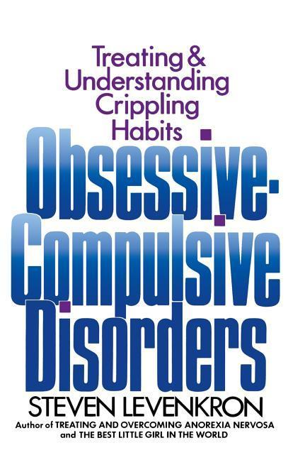 Obsessive Compulsive Disorders: Treating and Understanding Crippling Habits als Buch