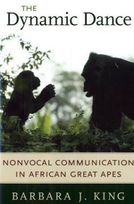 The Dynamic Dance: Nonvocal Communication in African Great Apes als Buch