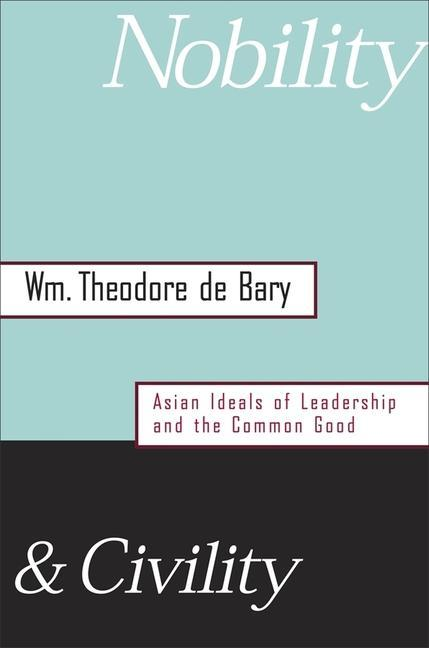 Nobility and Civility: Asian Ideals of Leadership and the Common Good als Buch
