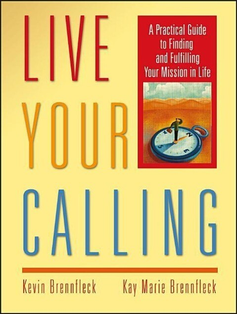 Live Your Calling: A Practical Guide to Finding and Fulfilling Your Mission in Life als Taschenbuch