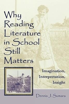Why Reading Literature in School Still Matters: Imagination, Interpretation, Insight als Buch