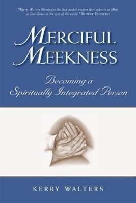 Merciful Meekness: Becoming a Spirituality Integrated Person als Taschenbuch