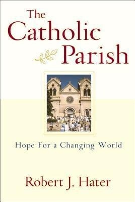The Catholic Parish: Hope for a Changing World als Taschenbuch