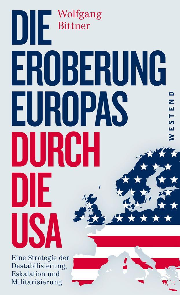 Die Eroberung Europas durch die USA als Buch von Wolfgang Bittner