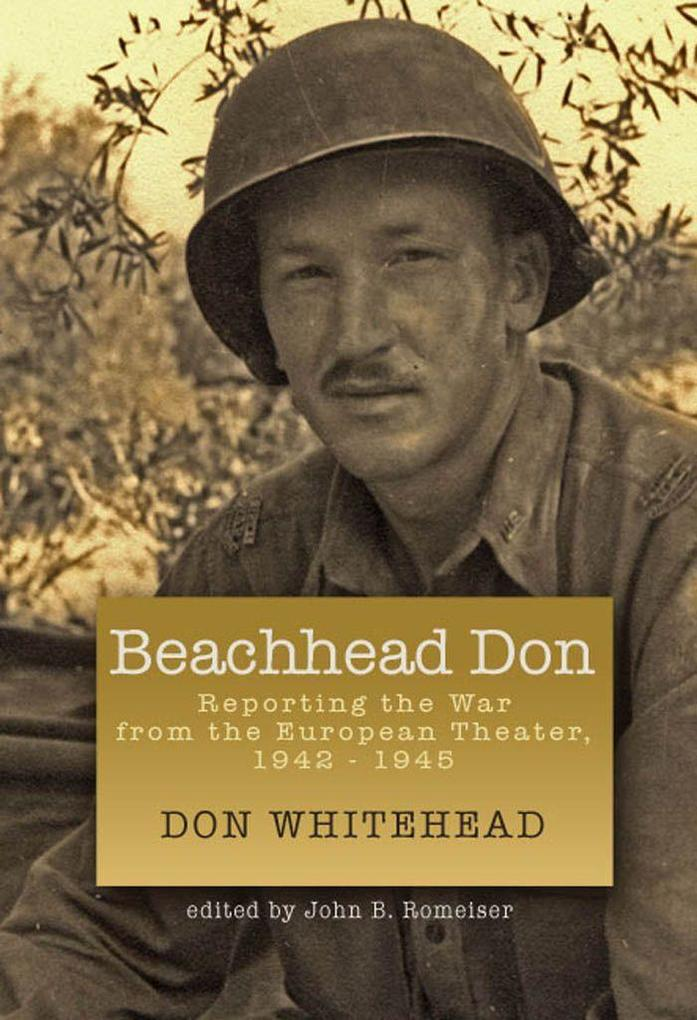 Beachhead Don: Reporting the War from the European Theater: 1942-1945 als Buch