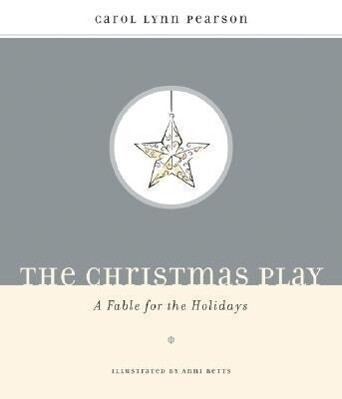 The Christmas Play: A Fable for the Holidays als Buch
